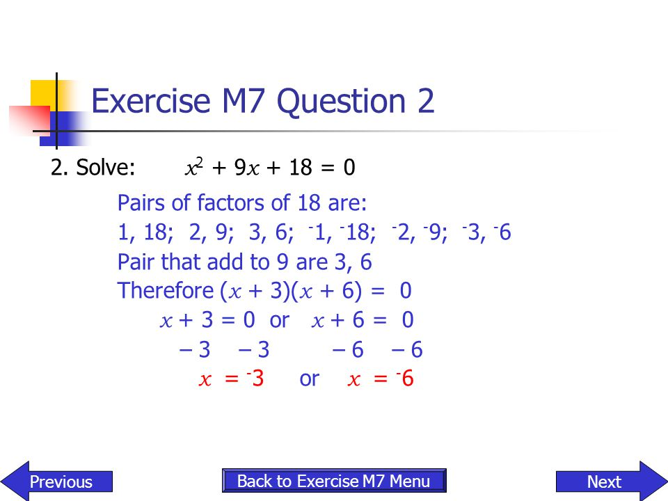 Exercise M7 Question 2 2. Solve: x2 + 9x + 18 = 0