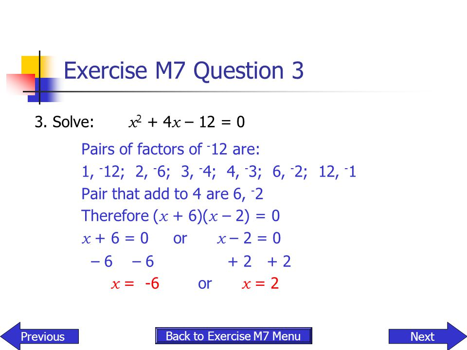 Exercise M7 Question 3 3. Solve: x2 + 4x – 12 = 0