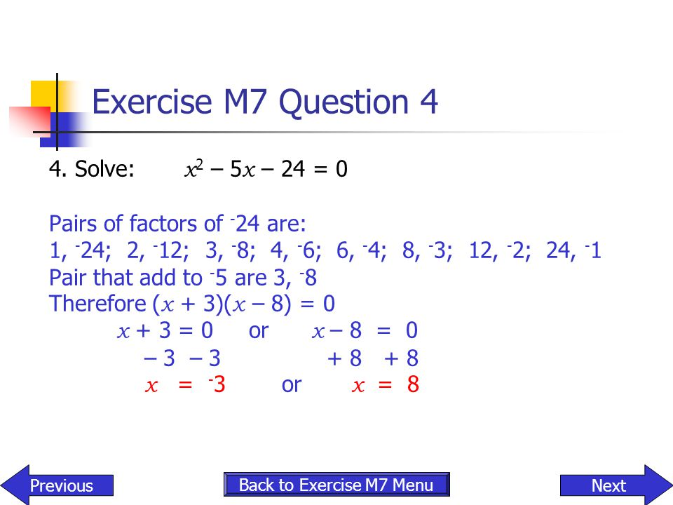 Exercise M7 Question 4 4. Solve: x2 – 5x – 24 = 0