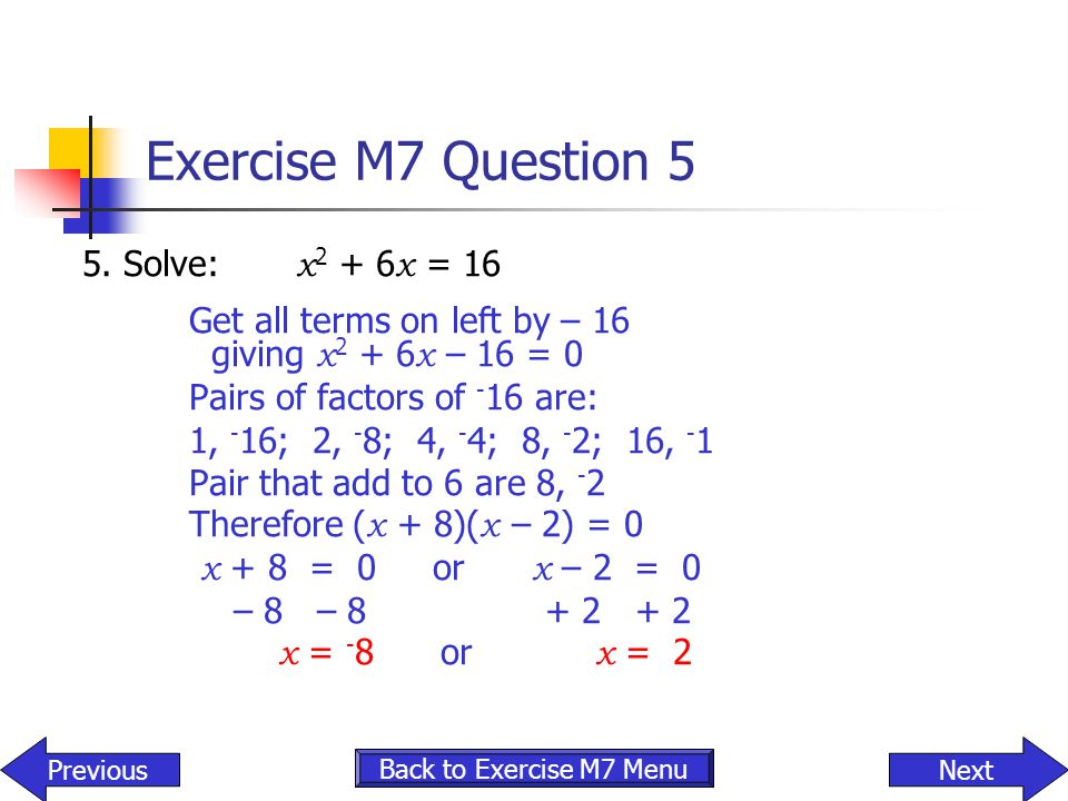Exercise M7 Question 5 5. Solve: x2 + 6x = 16