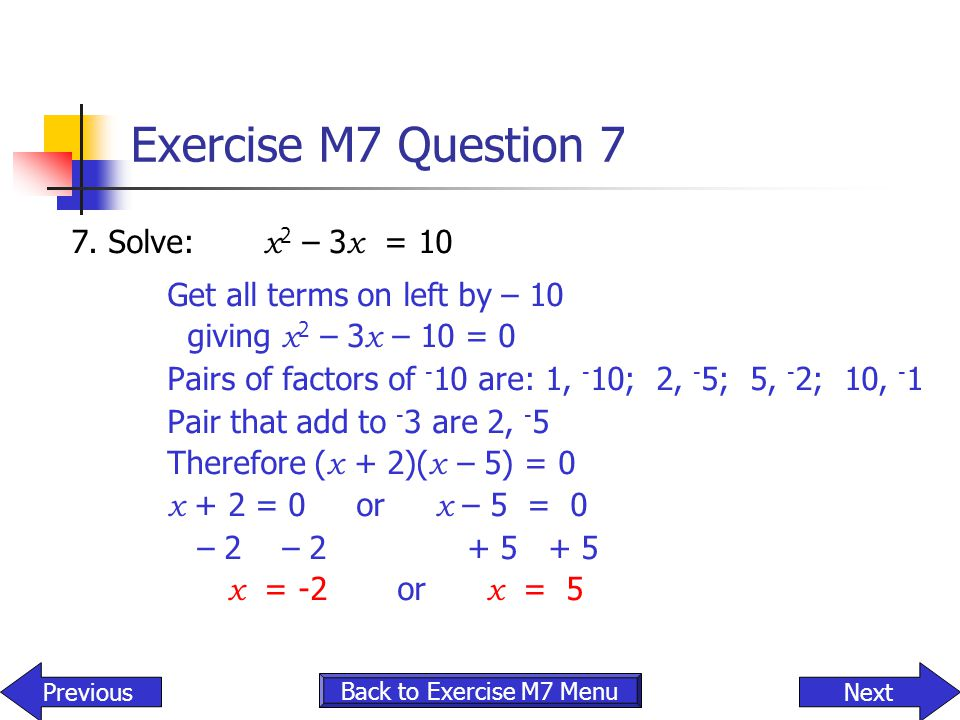Exercise M7 Question 7 7. Solve: x2 – 3x = 10