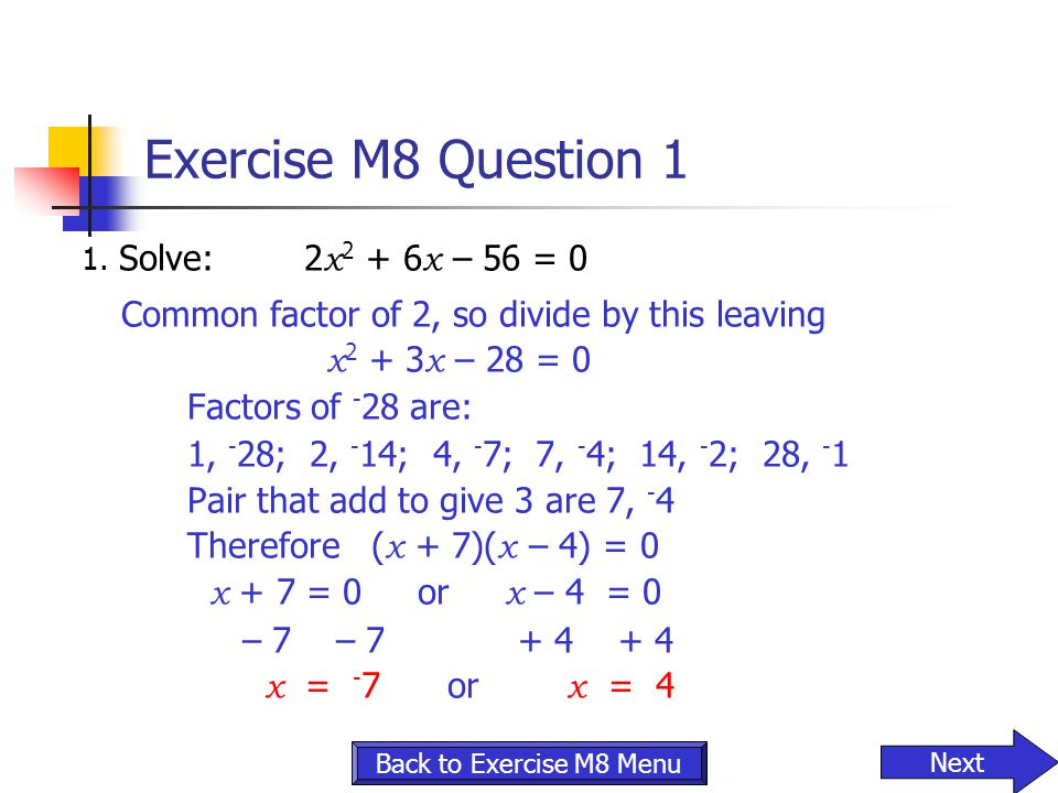 Exercise M8 Question 1 Common factor of 2, so divide by this leaving