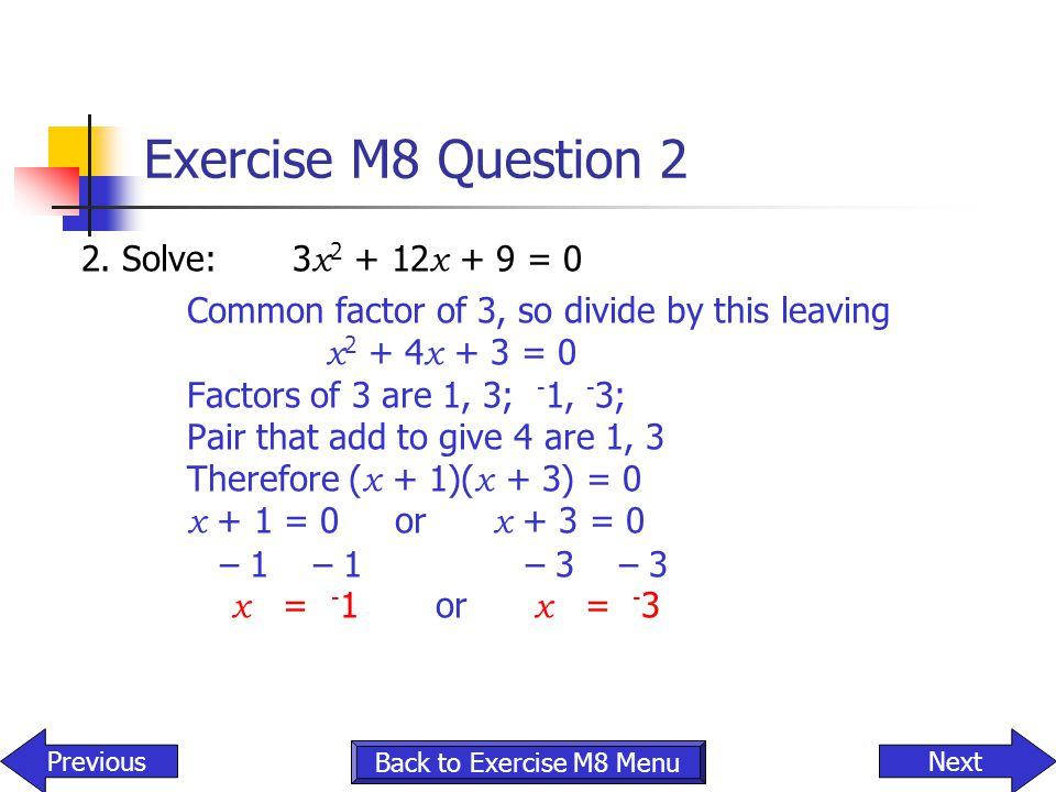 Exercise M8 Question 2 2. Solve: 3x2 + 12x + 9 = 0