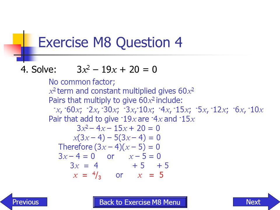 Exercise M8 Question 4 4. Solve: 3x2 – 19x + 20 = 0 No common factor;