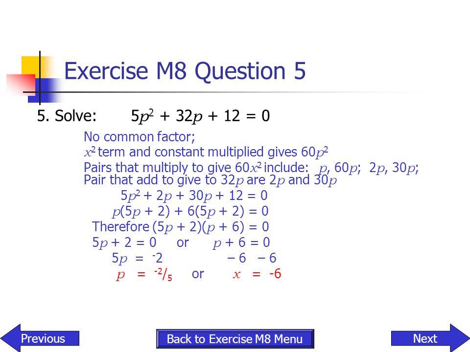 Exercise M8 Question 5 5. Solve: 5p2 + 32p + 12 = 0