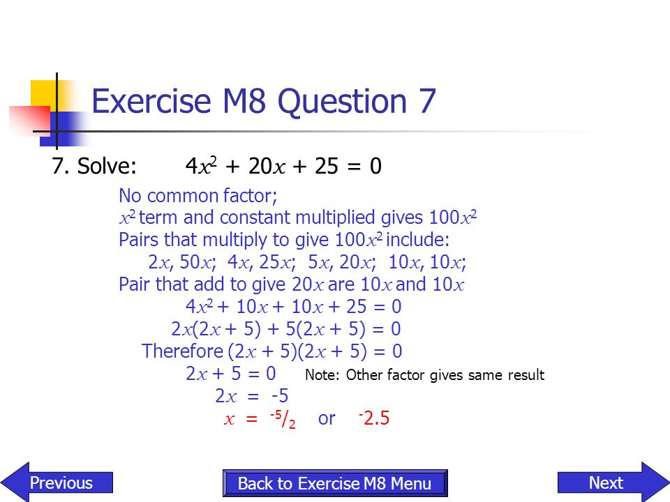 Exercise M8 Question 7 7. Solve: 4x2 + 20x + 25 = 0