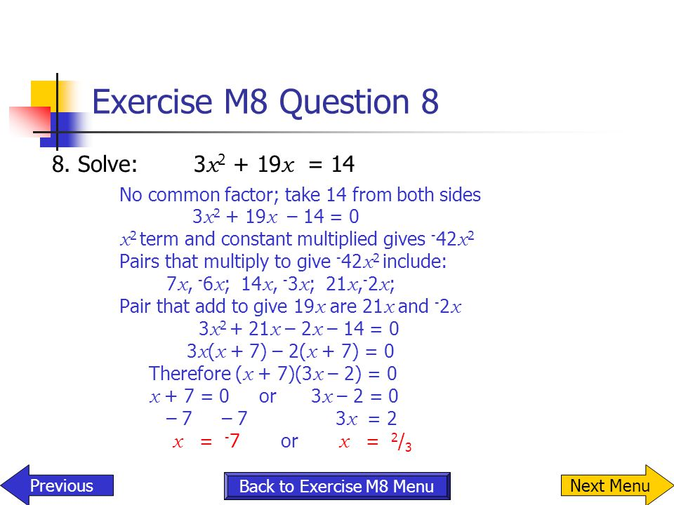 Exercise M8 Question 8 8. Solve: 3x2 + 19x = 14 3x2 + 19x – 14 = 0