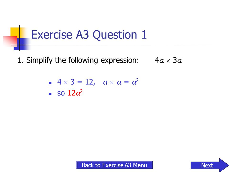 Exercise A3 Question 1 1. Simplify the following expression: 4a  3a