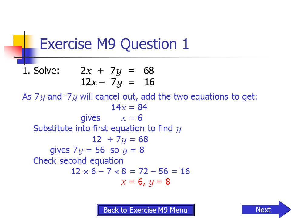 Exercise M9 Question 1 1. Solve: 2x + 7y = 68 12x – 7y = 16