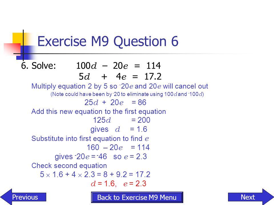Exercise M9 Question 6 6. Solve: 100d – 20e = 114 5d + 4e = 17.2