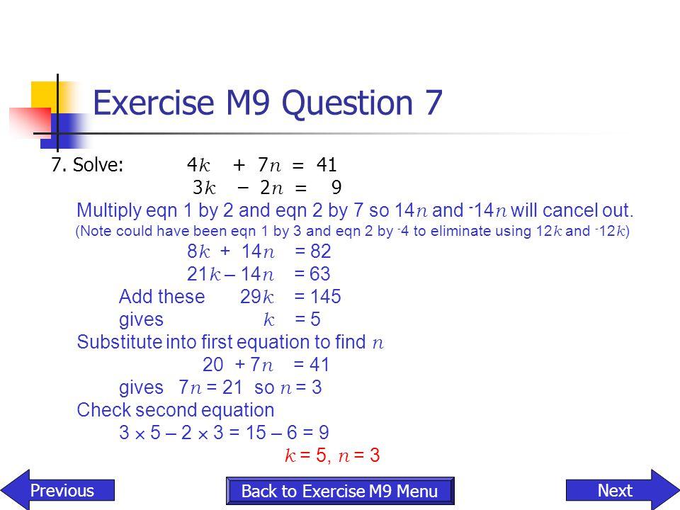 Exercise M9 Question 7 7. Solve: 4k + 7n = 41 3k – 2n = 9