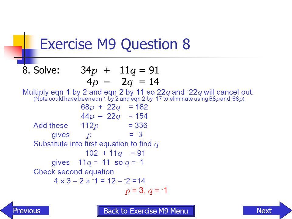 Exercise M9 Question 8 8. Solve: 34p + 11q = 91 4p – 2q = 14