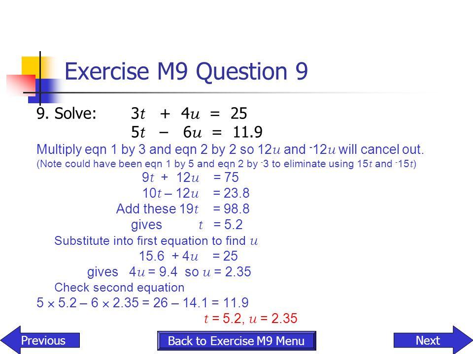 Exercise M9 Question 9 9. Solve: 3t + 4u = 25 5t – 6u = 11.9