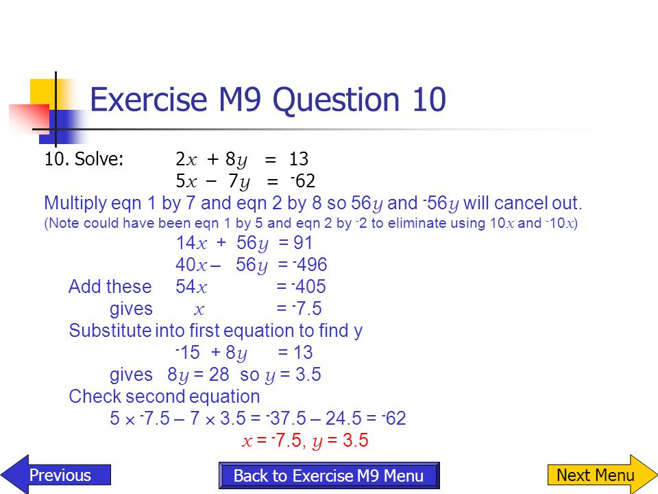 Exercise M9 Question 10 10. Solve: 2x + 8y = 13 5x – 7y = -62