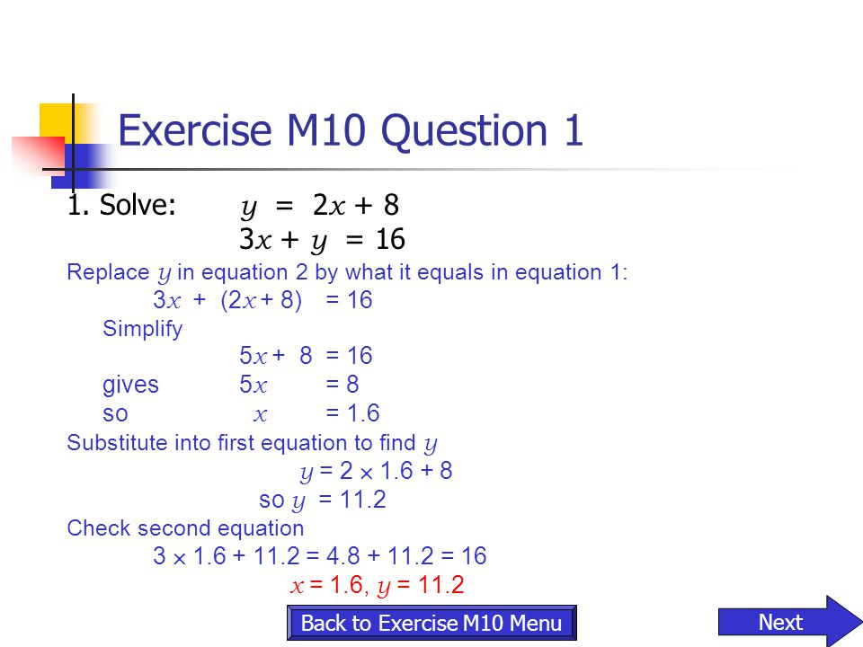 Exercise M10 Question 1 1. Solve: y = 2x + 8 3x + y = 16