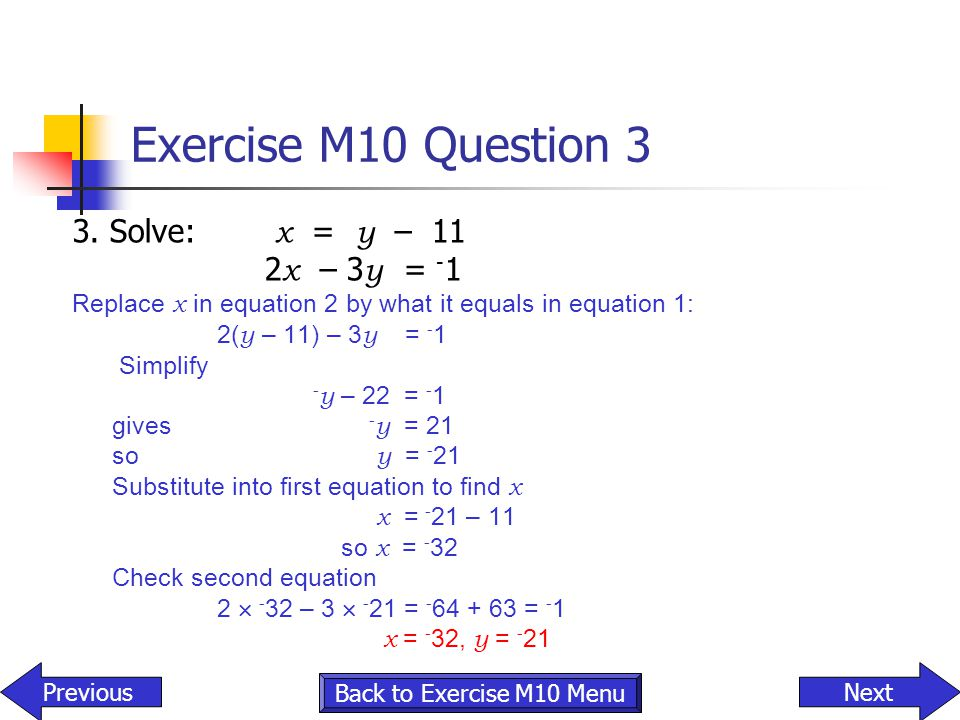 Exercise M10 Question 3 3. Solve: x = y – 11 2x – 3y = -1