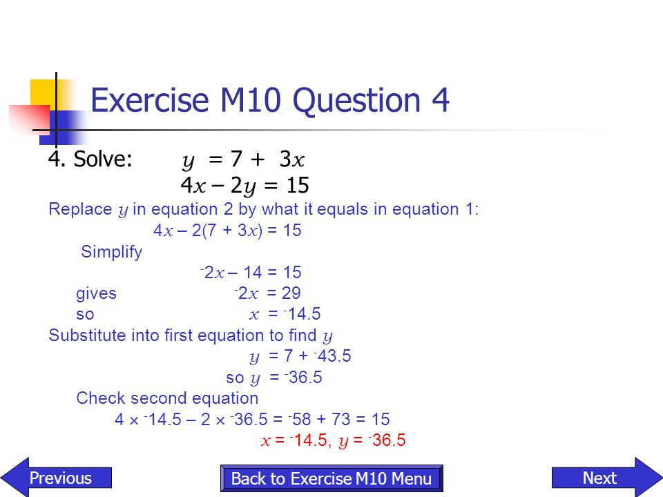 Exercise M10 Question 4 4. Solve: y = 7 + 3x 4x – 2y = 15