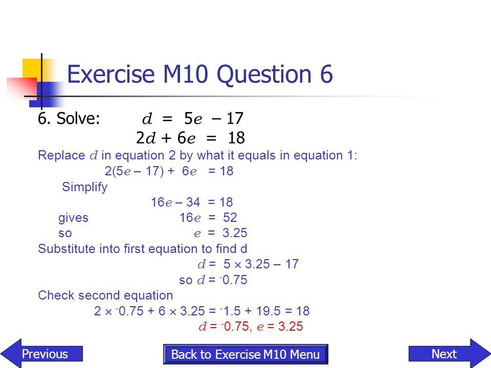 Exercise M10 Question 6 6. Solve: d = 5e – 17 2d + 6e = 18