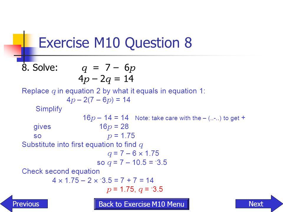 Exercise M10 Question 8 8. Solve: q = 7 – 6p 4p – 2q = 14