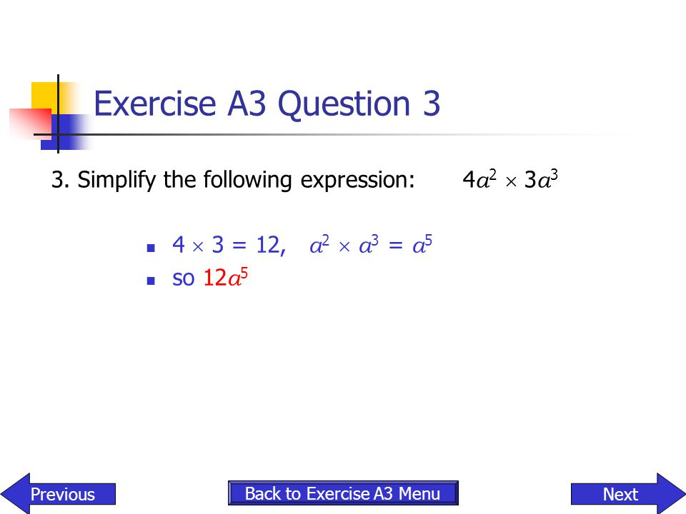 Exercise A3 Question 3 3. Simplify the following expression: 4a2  3a3