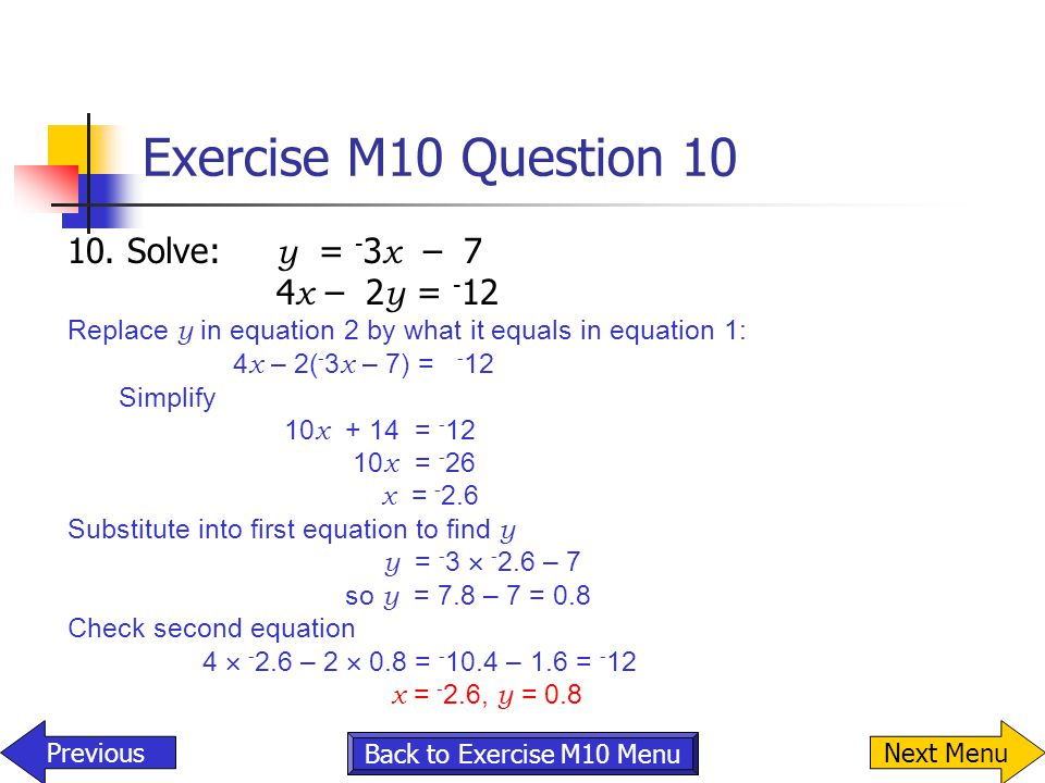 Exercise M10 Question 10 10. Solve: y = -3x – 7 4x – 2y = -12