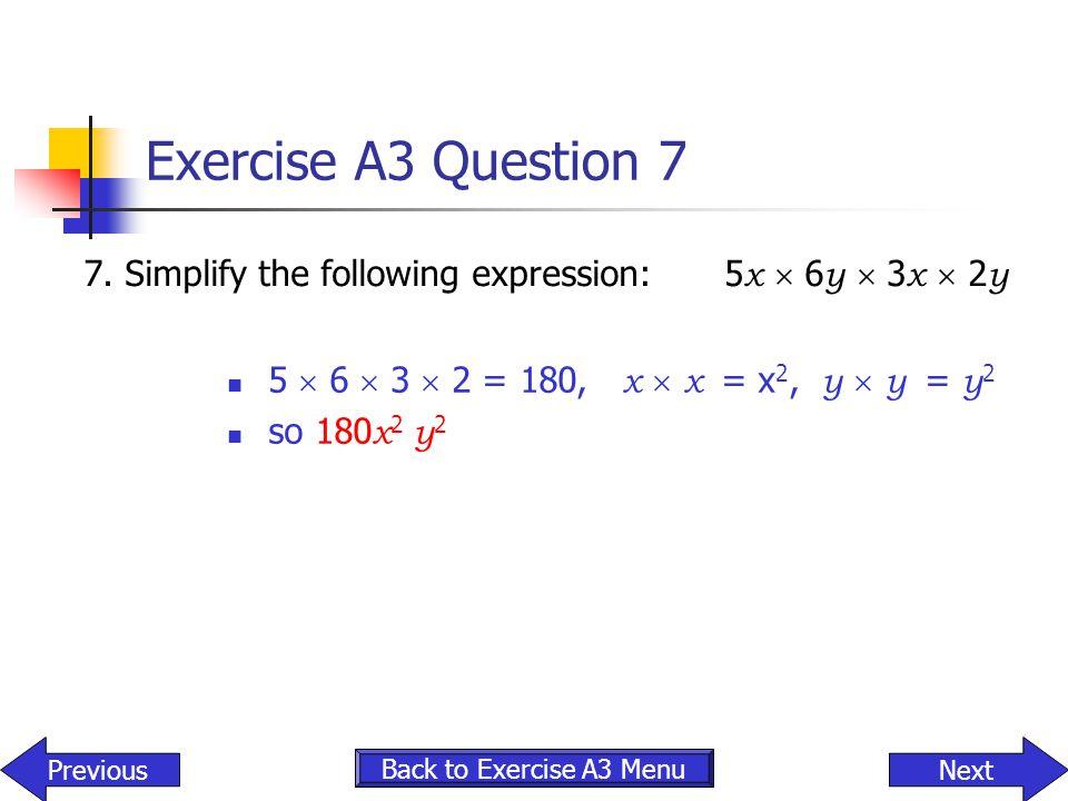 Exercise A3 Question 7 7. Simplify the following expression: 5x  6y  3x  2y. 5  6  3  2 = 180, x  x = x2, y  y = y2.