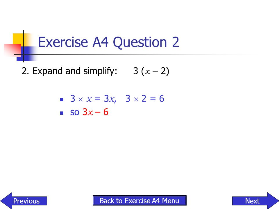 Exercise A4 Question 2 2. Expand and simplify: 3 (x – 2)