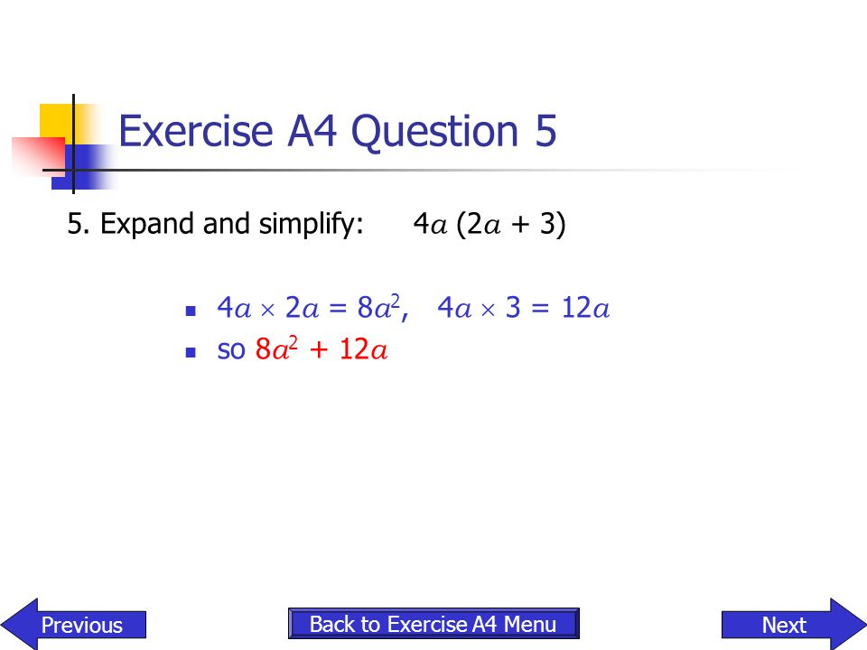 Exercise A4 Question 5 5. Expand and simplify: 4a (2a + 3)