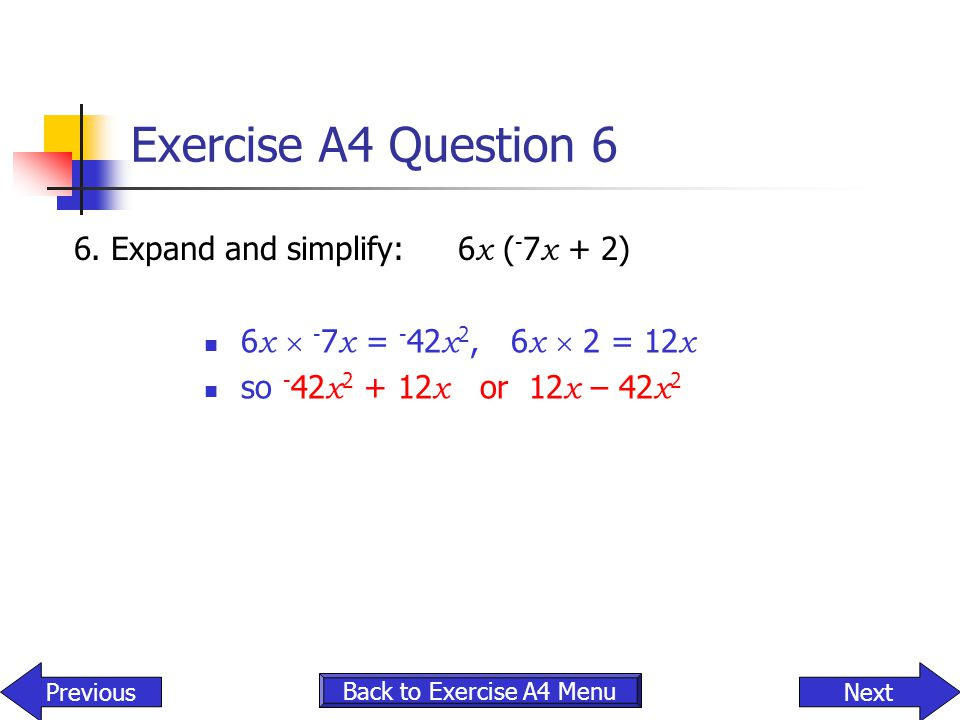 Exercise A4 Question 6 6. Expand and simplify: 6x (-7x + 2)
