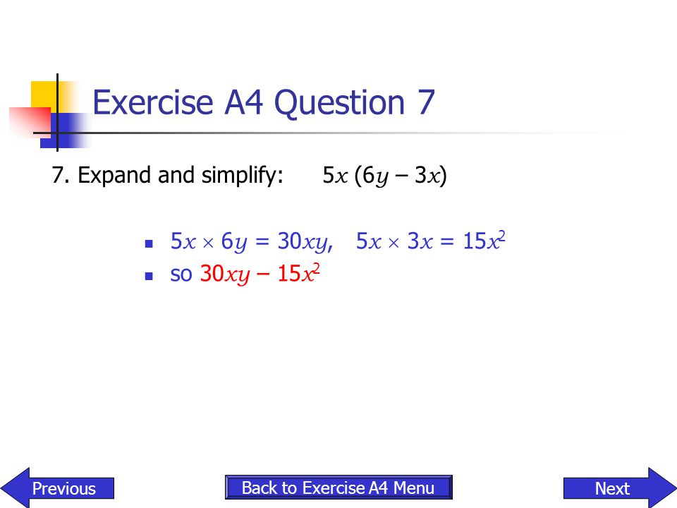 Exercise A4 Question 7 7. Expand and simplify: 5x (6y – 3x)