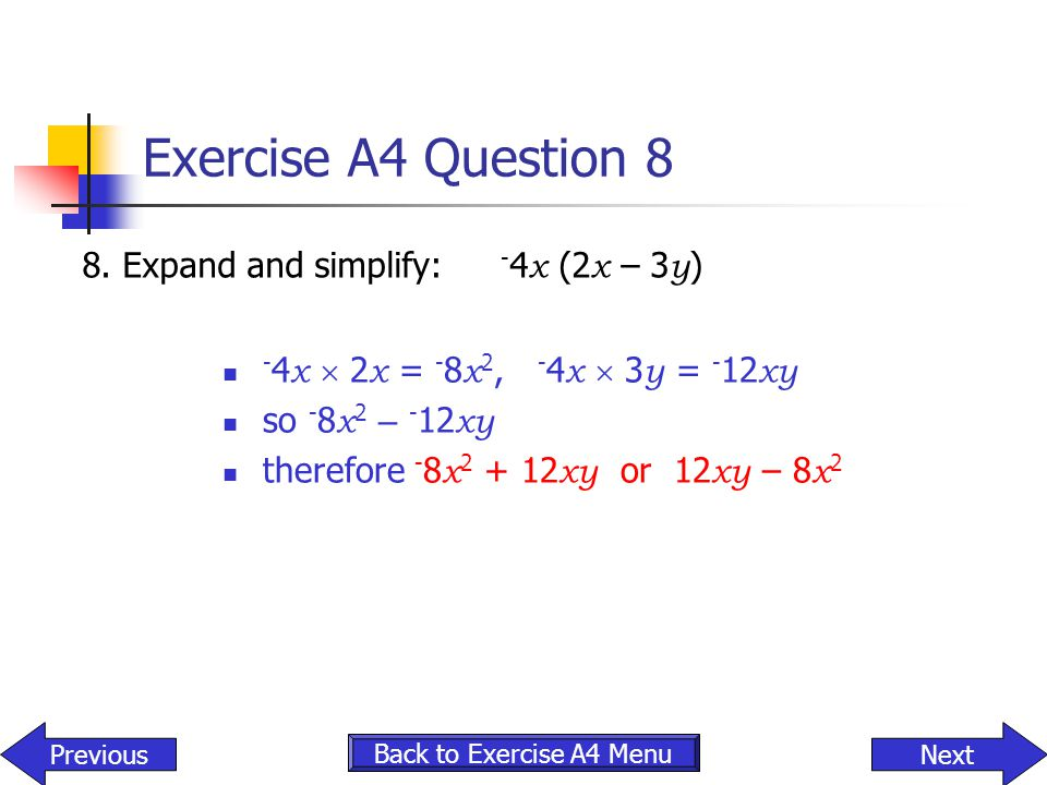 Exercise A4 Question 8 8. Expand and simplify: -4x (2x – 3y)
