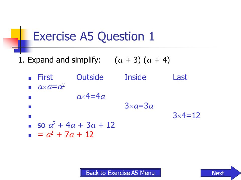 Exercise A5 Question 1 1. Expand and simplify: (a + 3) (a + 4)