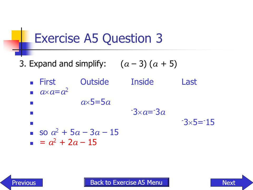 Exercise A5 Question 3 3. Expand and simplify: (a – 3) (a + 5)