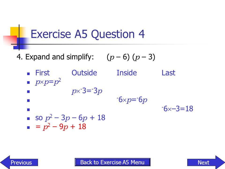 Exercise A5 Question 4 4. Expand and simplify: (p – 6) (p – 3)