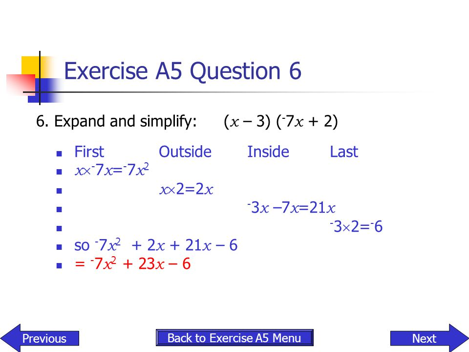 Exercise A5 Question 6 6. Expand and simplify: (x – 3) (-7x + 2)