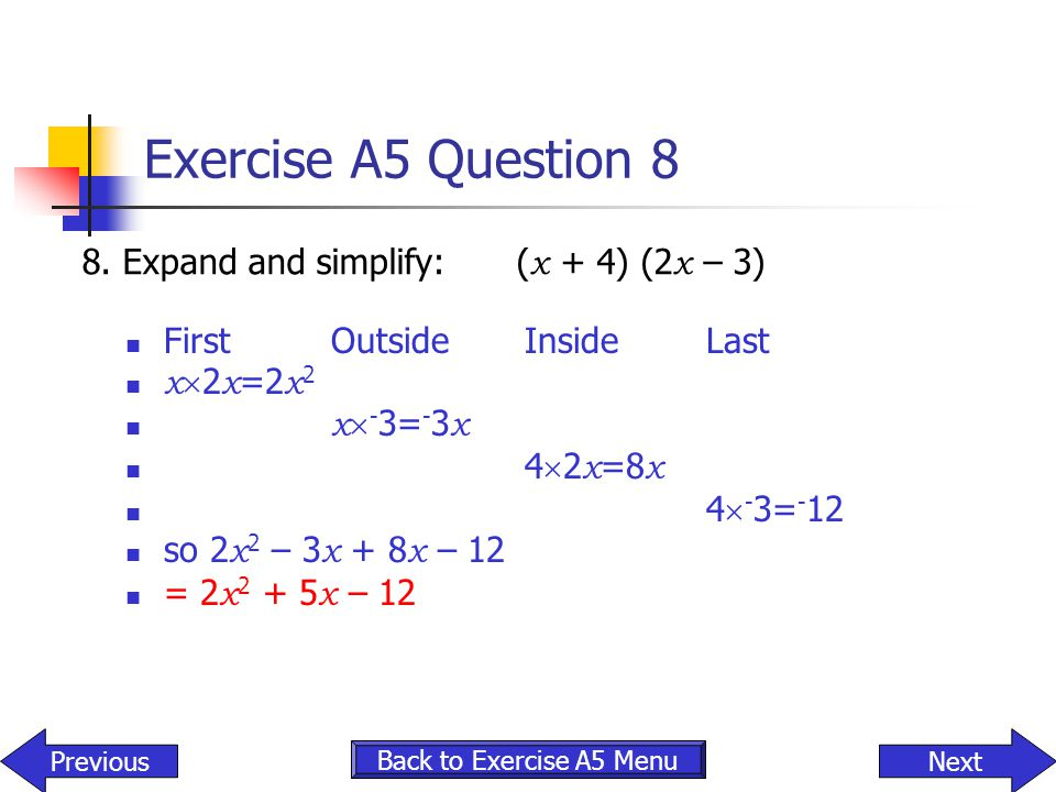 Exercise A5 Question 8 8. Expand and simplify: (x + 4) (2x – 3)