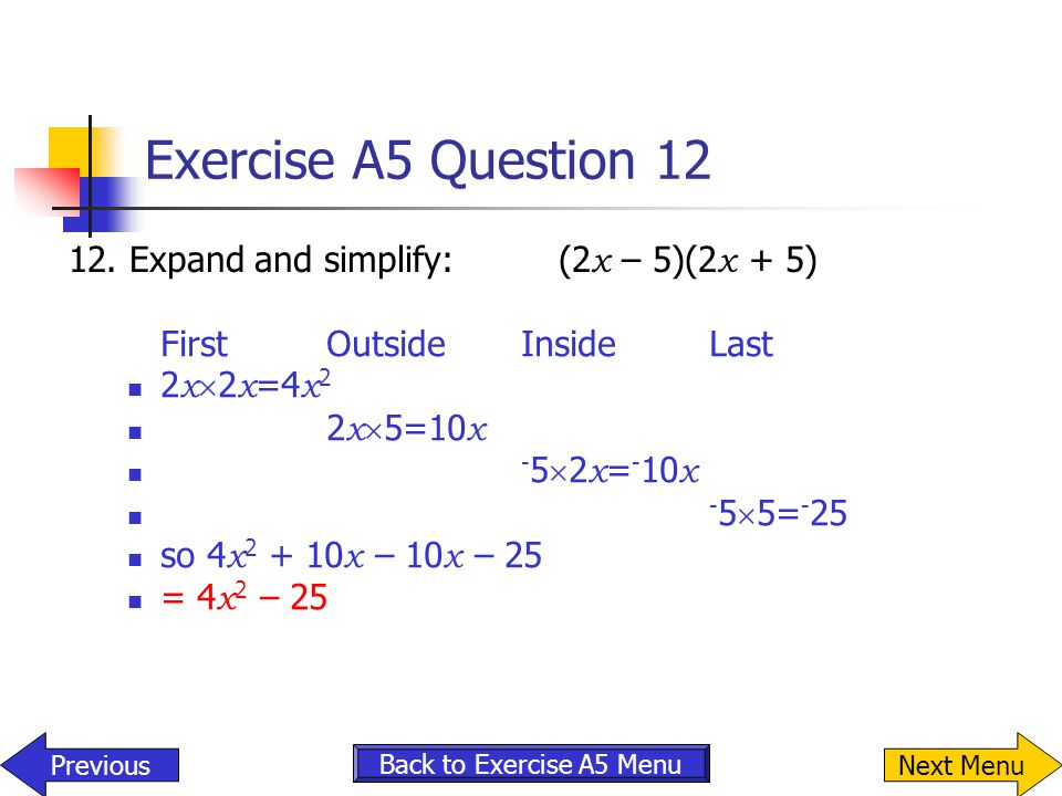 Exercise A5 Question 12 12. Expand and simplify: (2x – 5)(2x + 5)