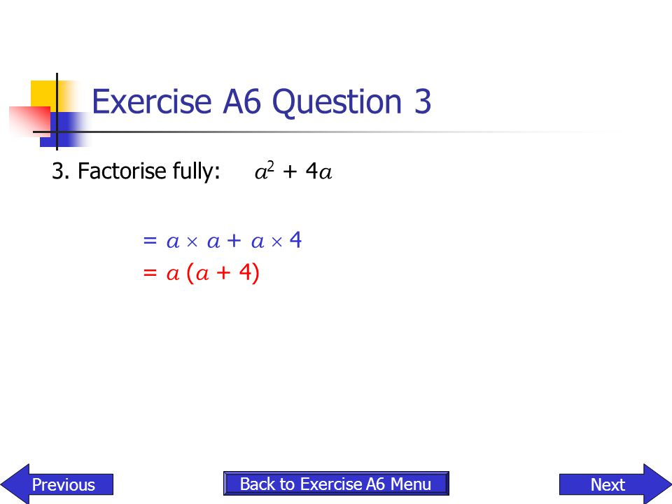 Exercise A6 Question 3 3. Factorise fully: a2 + 4a = a  a + a  4