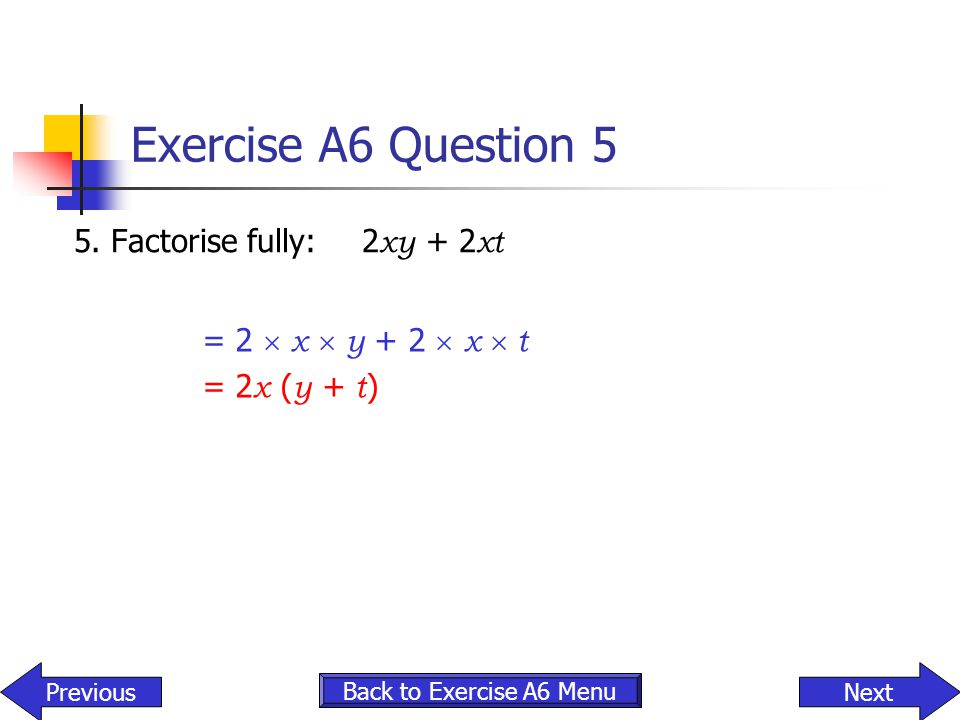 Exercise A6 Question 5 5. Factorise fully: 2xy + 2xt