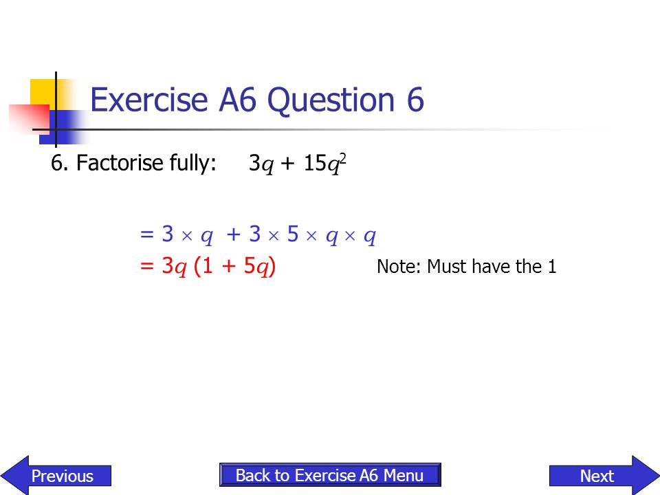 Exercise A6 Question 6 6. Factorise fully: 3q + 15q2