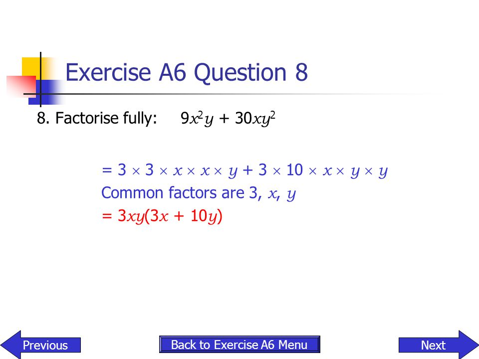 Exercise A6 Question 8 8. Factorise fully: 9x2y + 30xy2
