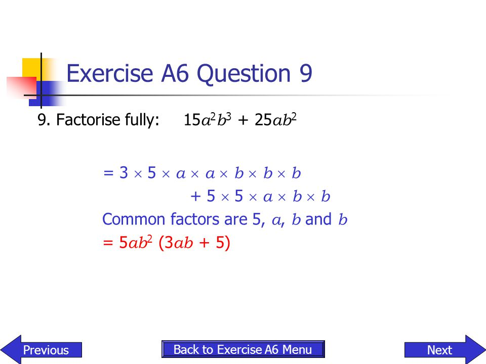 Exercise A6 Question 9 9. Factorise fully: 15a2b3 + 25ab2