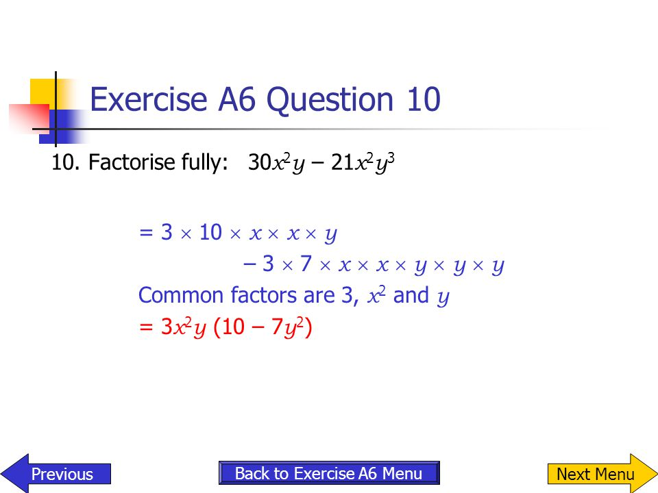 Exercise A6 Question 10 10. Factorise fully: 30x2y – 21x2y3