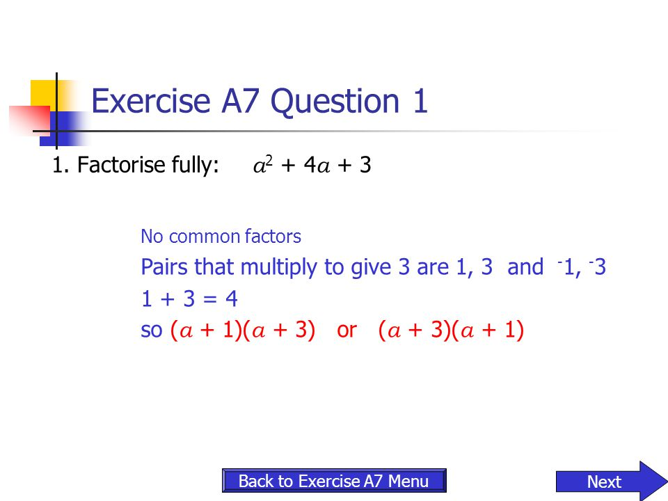 Exercise A7 Question 1 1. Factorise fully: a2 + 4a + 3