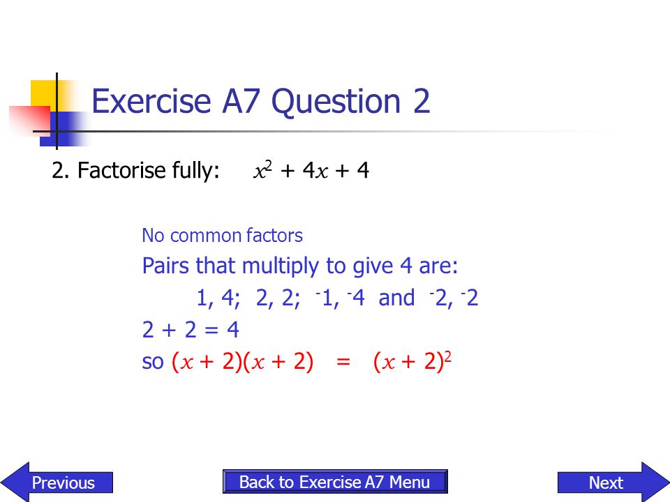 Exercise A7 Question 2 2. Factorise fully: x2 + 4x + 4