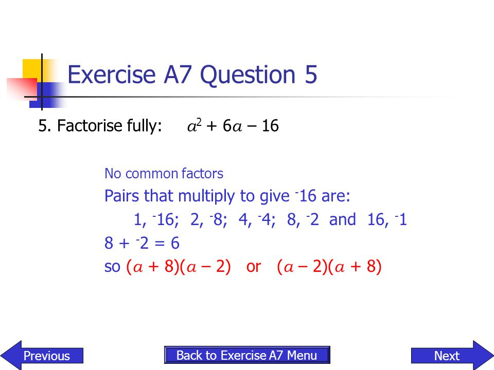 Exercise A7 Question 5 5. Factorise fully: a2 + 6a – 16