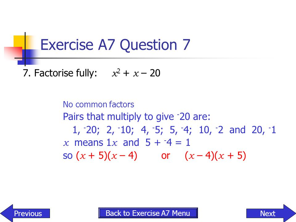 Exercise A7 Question 7 7. Factorise fully: x2 + x – 20