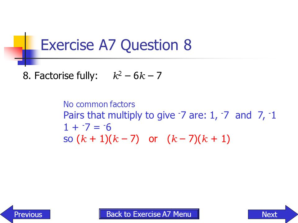Exercise A7 Question 8 8. Factorise fully: k2 – 6k – 7