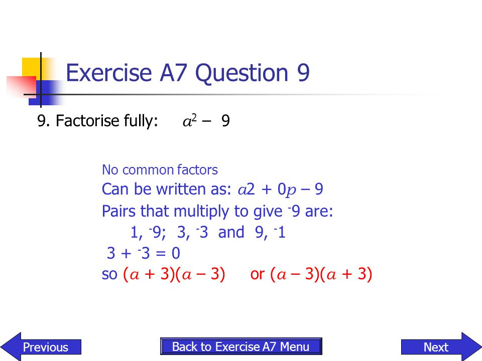 Exercise A7 Question 9 9. Factorise fully: a2 – 9