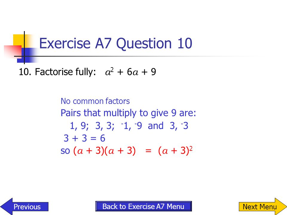 Exercise A7 Question 10 10. Factorise fully: a2 + 6a + 9